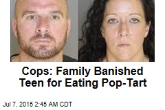 Cops: Family Banished Teen for Eating Pop-Tart