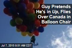 Guy Pretends He's in Up , Flies Over Canada in Balloon Chair