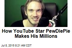 How YouTube Star PewDiePie Makes His Millions