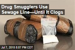 Drug Smugglers Use Sewage Line—Until It Clogs