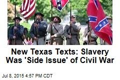 New Texas Texts: Slavery Was 'Side Issue' of Civil War