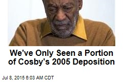 We've Only Seen a Portion of Cosby's 2005 Deposition