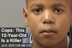 Cops: This 12-Year-Old Is a Killer