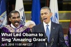 What Led Obama to Sing 'Amazing Grace'