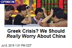 Greek Crisis? We Should Really Worry About China
