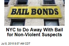 NYC to Do Away With Bail for Non-Violent Suspects