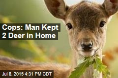 Cops: Man Kept 2 Deer in Home