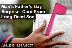 Man's Father's Day Surprise: Card From Long-Dead Son
