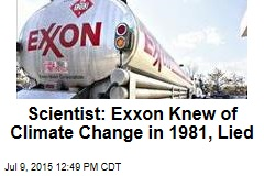 Scientist: Exxon Knew of Climate Change in 1981, Lied