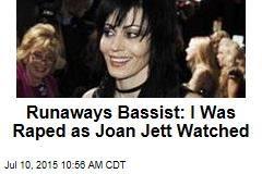 Runaways Bassist: I Was Raped as Joan Jett Watched