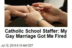 Catholic School Staffer: My Gay Marriage Got Me Fired