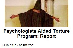 Psychologists Aided Torture Program: Report