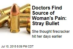 Doctors Find Source of Woman's Pain: Stray Bullet