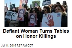 Defiant Woman Turns Tables on Honor Killings