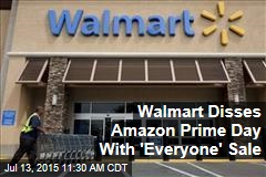 Walmart Disses Amazon Prime Day With 'Everyone' Sale