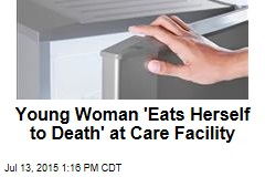 Young Woman 'Eats Herself to Death' at Care Facility