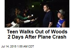 Teen Walks Out of Woods 2 Days After Plane Crash