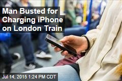 Man Busted for Charging iPhone on London Train