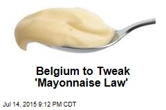 Belgium to Tweak 'Mayonnaise Law'