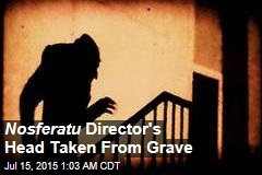 Nosferatu Director's Head Taken From Grave