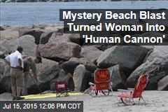 Mystery Beach Blast Turned Woman Into 'Human Cannon'