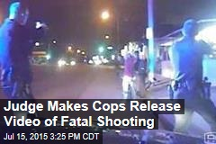 Judge Makes Cops Release Video of Fatal Shooting