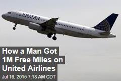 How a Man Got 1M Free Miles on United Airlines
