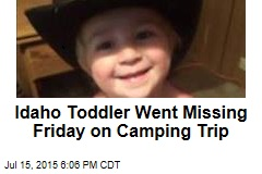 Idaho Toddler Went Missing Friday on Camping Trip