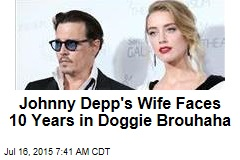 Johnny Depp's Wife Faces 10 Years in Doggie Brouhaha