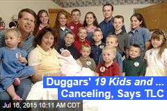 Duggars' 19 Kids and ... Canceling, Says TLC