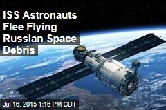 ISS Astronauts Flee Flying Russian Space Debris