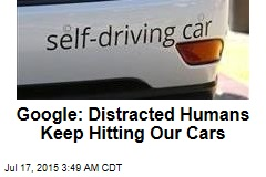 Google: Distracted Humans Keep Hitting Our Cars