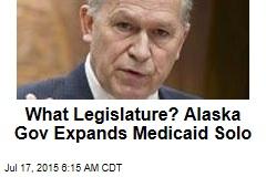What Legislature? Alaska Gov Expands Medicaid Solo