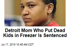Detroit Mom Who Put Dead Kids in Freezer Is Sentenced