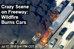 Crazy Scene on Freeway: Wildfire Burns Cars