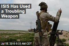 ISIS Has Used a Troubling Weapon