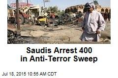 Saudis Arrest 400 in Anti-Terror Sweep