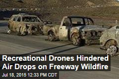 Recreational Drones Hindered Air Drops on Freeway Wildfire