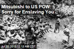 Mitsubishi to US POW: Sorry for Enslaving You