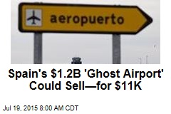 Spain's $1.2B 'Ghost Airport' Could Sell—for $11K