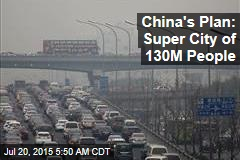 China's Plan: A Supercity of 130M People