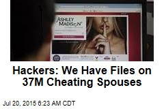 Hackers: We Have Files on 37M Cheating Spouses