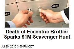 Death of Eccentric Brother Sparks $1M Scavenger Hunt