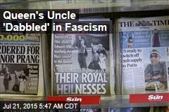 Queen's Uncle 'Dabbled' in Fascism