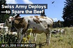 Swiss Army Deploys —to Spare the Beef