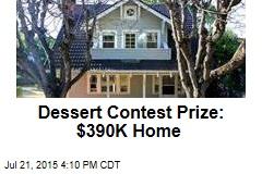 Dessert Contest Prize: $390K Home