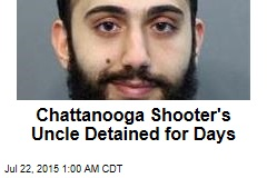 Chattanooga Shooter's Uncle Detained