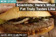 Scientists: Here's What Fat Truly Tastes Like