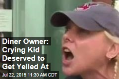 Diner Owner: Crying Kid Deserved to Get Yelled at