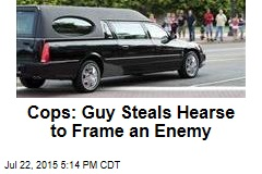 Cops: Guy Steals Hearse to Frame an Enemy